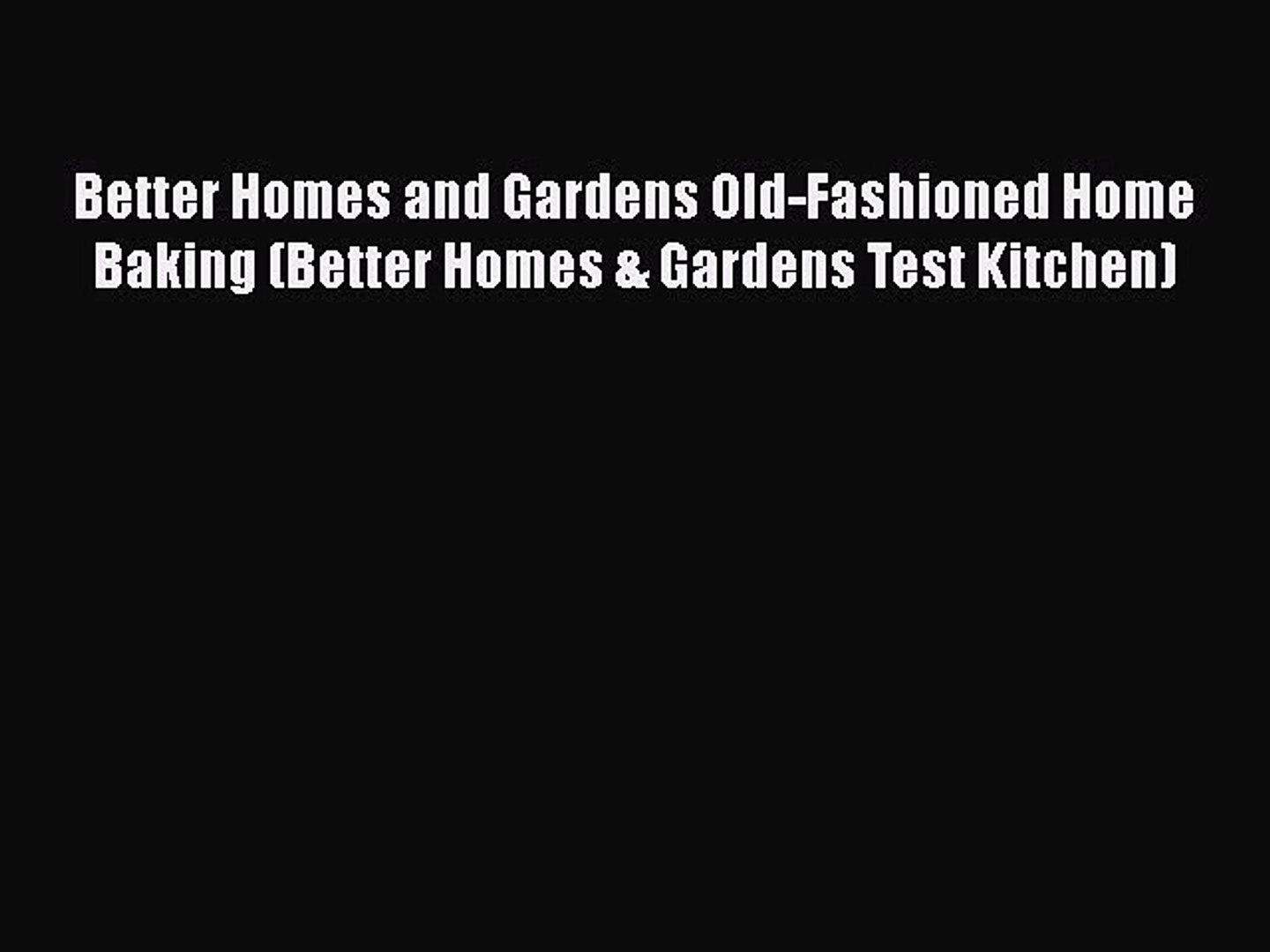Better Homes and Gardens Old-Fashioned Home Baking (Better Homes & Gardens Test Kitchen) Free