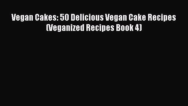 Vegan Cakes: 50 Delicious Vegan Cake Recipes (Veganized Recipes Book 4)  Read Online Book