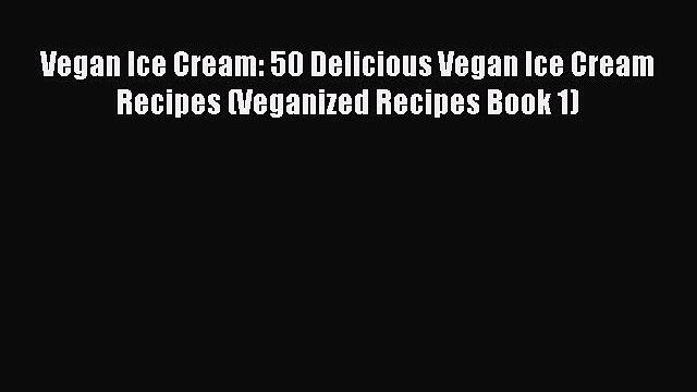 Vegan Ice Cream: 50 Delicious Vegan Ice Cream Recipes (Veganized Recipes Book 1)  Free Books