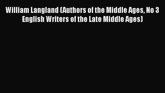William Langland (Authors of the Middle Ages No 3 English Writers of the Late Middle Ages)