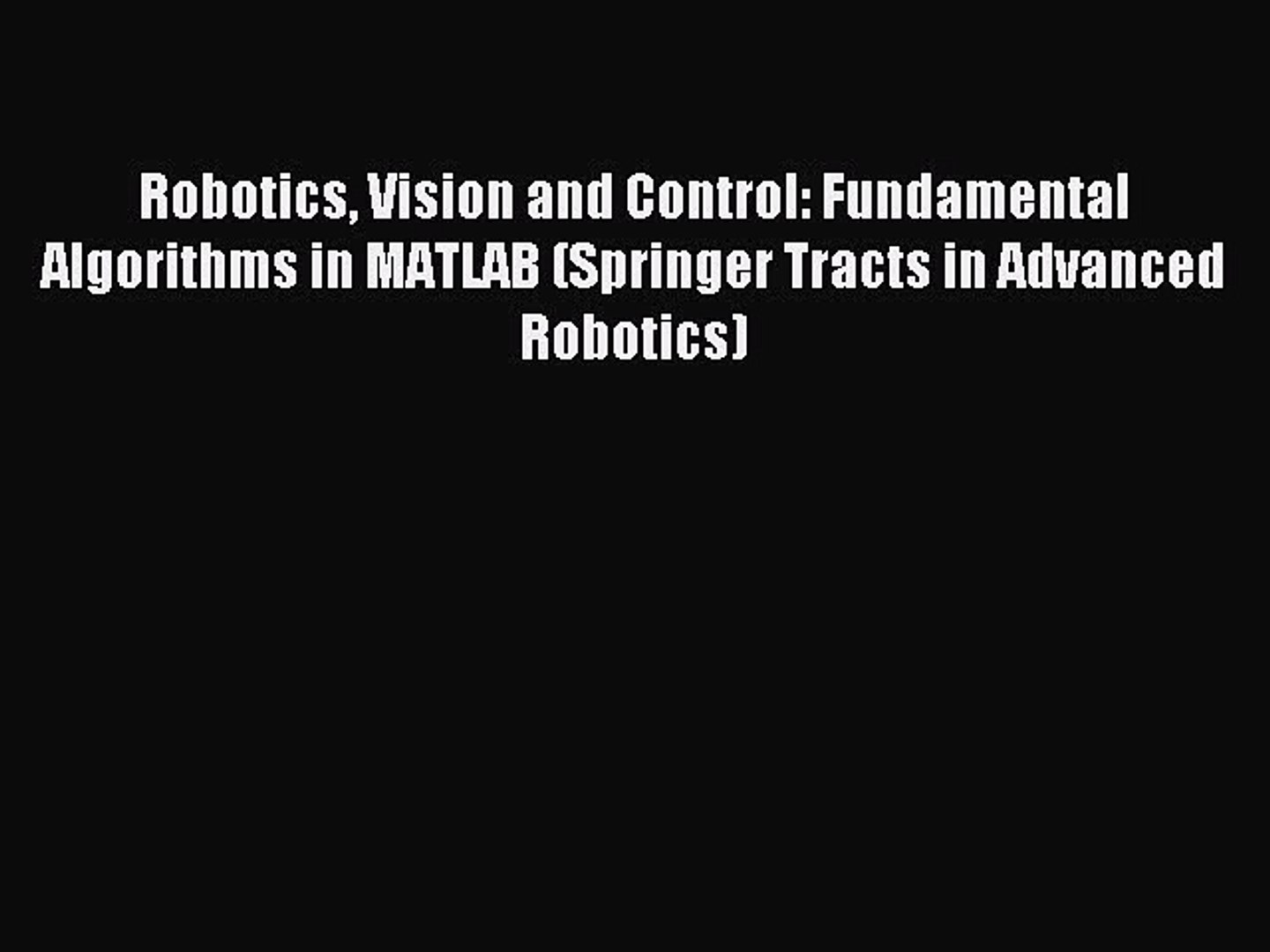 (PDF Download) Robotics Vision and Control: Fundamental Algorithms in  MATLAB (Springer Tracts