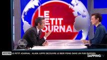 Le Petit Journal : Alain Juppé découvre le beer-pong dans un pub parisien (vidéo)