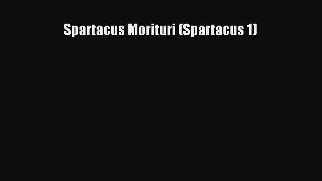 Spartacus Morituri (Spartacus 1)  Free Books