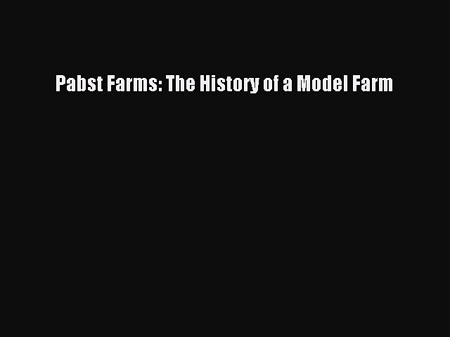 [PDF Download] Pabst Farms: The History of a Model Farm [Read] Full Ebook