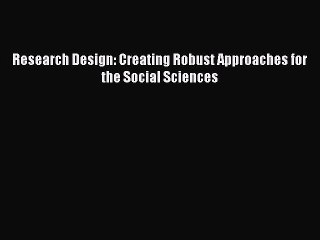 Pdf Download Research Design Creating Robust Approaches For The Social Sciences Pdf Full Video Dailymotion
