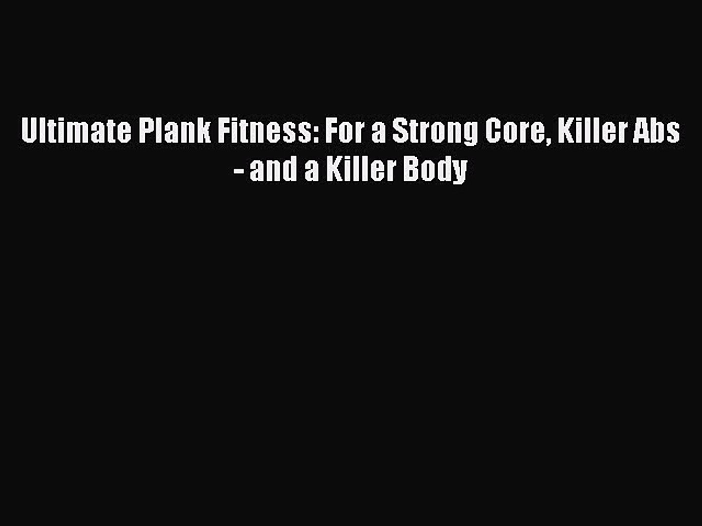 Ultimate Plank Fitness: For a Strong Core Killer Abs - and a Killer Body  Free Books