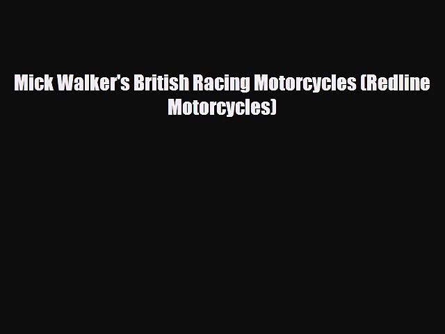 [PDF Download] Mick Walker's British Racing Motorcycles (Redline Motorcycles) [PDF] Online