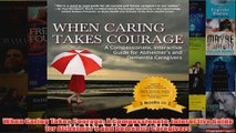 Download PDF  When Caring Takes Courage A Compassionate Interactive Guide for Alzheimers and Dementia FULL FREE