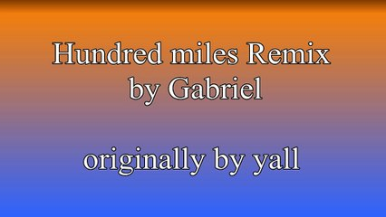 Hundred Miles Remix by Gabriel originally by Yall