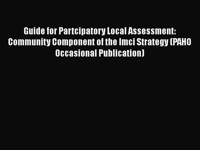 Guide for Partcipatory Local Assessment: Community Component of the Imci Strategy (PAHO Occasional