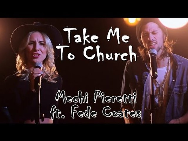 Hozier - Take me to Church Cover by Mechi Pieretti Ft. Fede Coates
