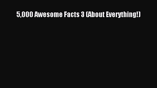 [PDF Download] 5000 Awesome Facts 3 (About Everything!) [PDF] Full Ebook