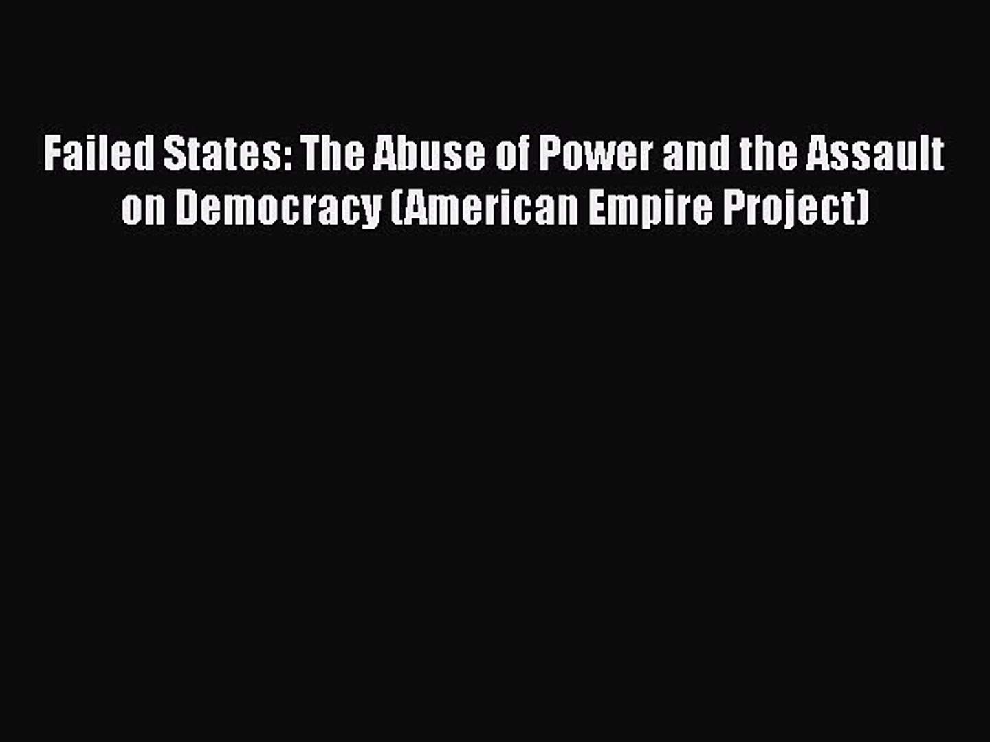 [PDF Download] Failed States: The Abuse of Power and the Assault on Democracy (American Empire