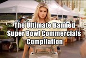 The Ultimate Banned Super Bowl Commercials Compilation