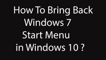 How To Bring Back Windows 7 Start Menu in Windows 10 ?
