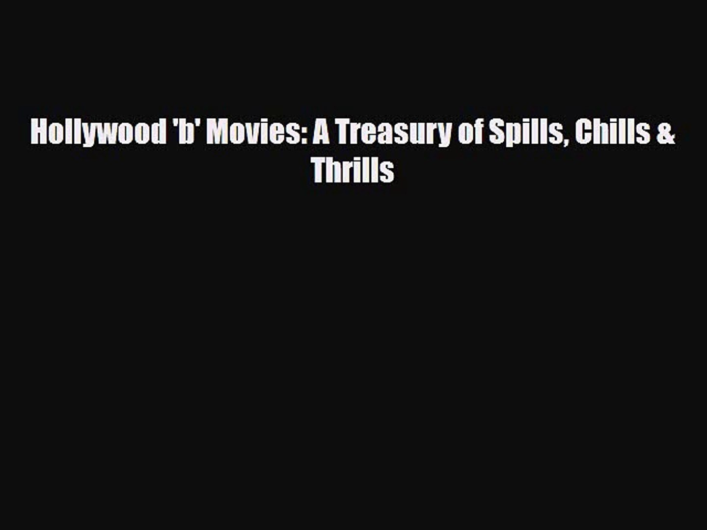 [PDF Download] Hollywood 'b' Movies: A Treasury of Spills Chills & Thrills [Download]