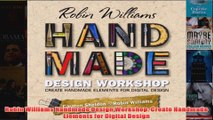 Download PDF  Robin Williams Handmade Design Workshop Create Handmade Elements for Digital Design FULL FREE