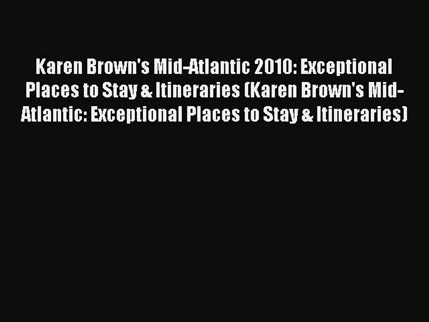 Karen Brown's Mid-Atlantic 2010: Exceptional Places to Stay & Itineraries (Karen Brown'