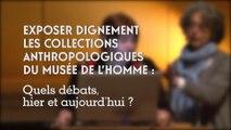 Exposer dignement les collections anthropologiques du Musée de l'Homme (cycle Musée de l'Homme 5/5)
