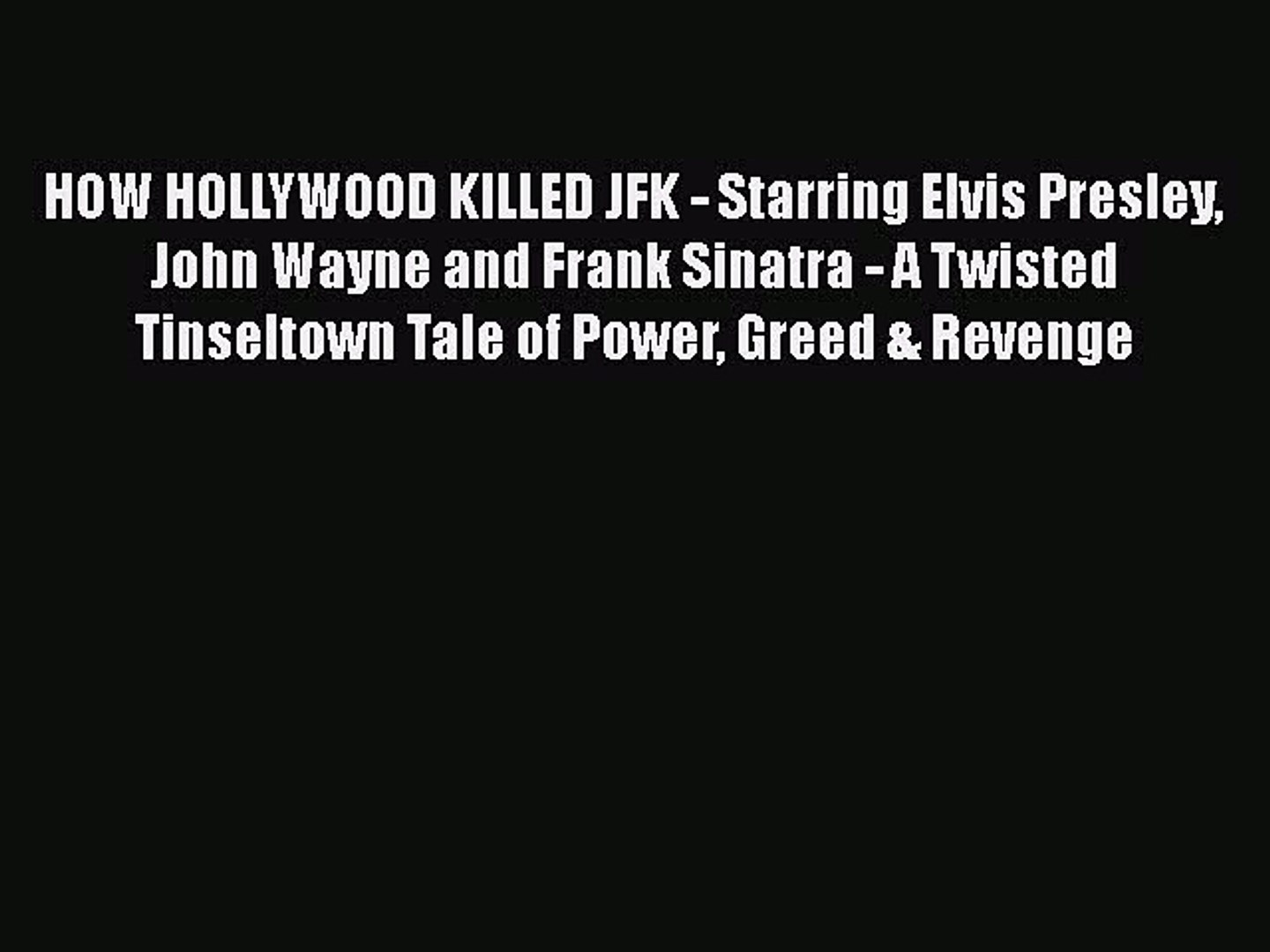 [PDF Download] HOW HOLLYWOOD KILLED JFK - Starring Elvis Presley John Wayne and Frank Sinatra