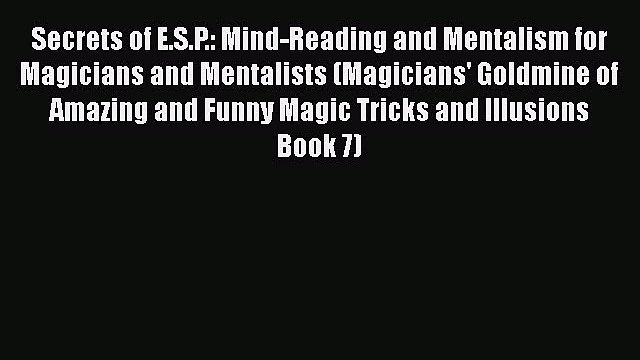 [PDF Download] Secrets of E.S.P.: Mind-Reading and Mentalism for Magicians and Mentalists (Magicians'