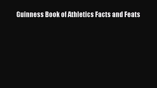 Guinness Book of Athletics Facts and Feats Read Online PDF