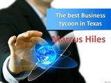 The best Business tycoon in Texas - Marcus Hiles