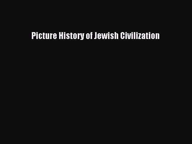 (PDF Download) Picture History of Jewish Civilization Read Online