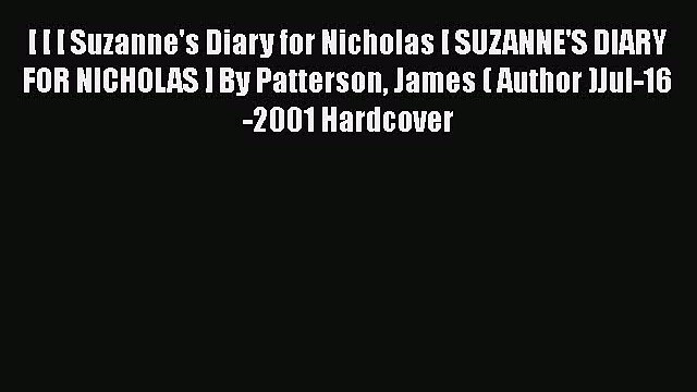 [PDF Download] [ [ [ Suzanne's Diary for Nicholas [ SUZANNE'S DIARY FOR NICHOLAS ] By Patterson