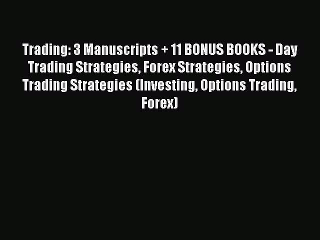 PDF Download Trading: 3 Manuscripts + 11 BONUS BOOKS – Day Trading Strategies Forex Strategies