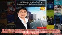 Download PDF  Mi Camino de Empleado a Empresario de Telecomunicaciones Cómo creé y desarrollé mi FULL FREE