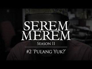 """SEREM MEREM Season II - Ep. 2 """"Pulang Yuk?"""""""