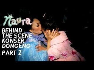 Naura - Behind The Scene Konser Dongeng Part 2