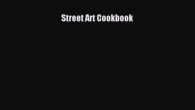 [PDF Télécharger] Street Art Cookbook [Télécharger] Complet Ebook[PDF Télécharger] Street Art