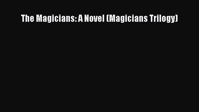 The Magicians: A Novel (Magicians Trilogy)  PDF Download