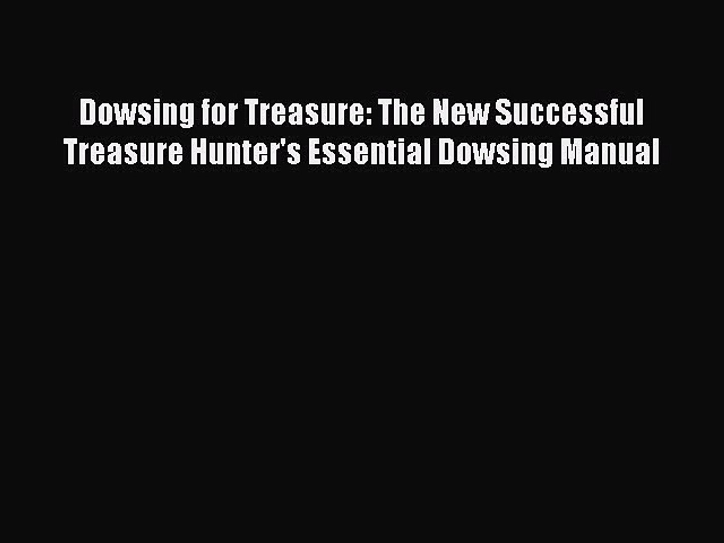 [PDF Télécharger] Dowsing for Treasure: The New Successful Treasure  Hunter's Essential Dowsing