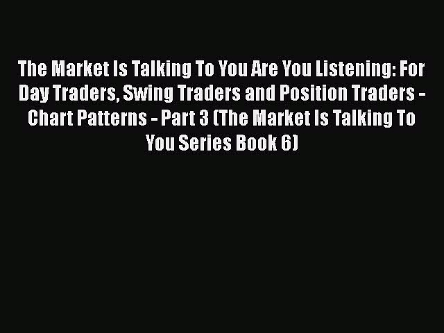 PDF Download The Market Is Talking To You Are You Listening: For Day Traders Swing Traders