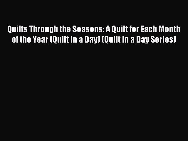 Quilts Through the Seasons: A Quilt for Each Month of the Year (Quilt in a Day) (Quilt in a