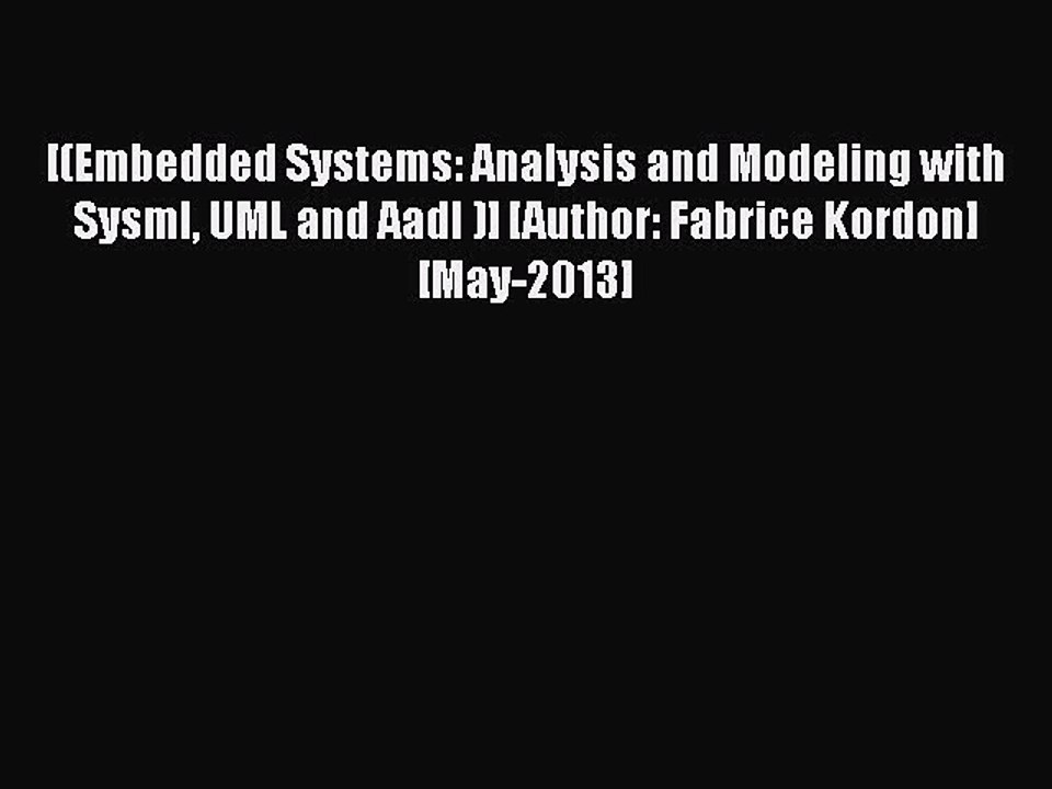Embedded Systems: Analysis and Modeling with SysML, UML and AADL