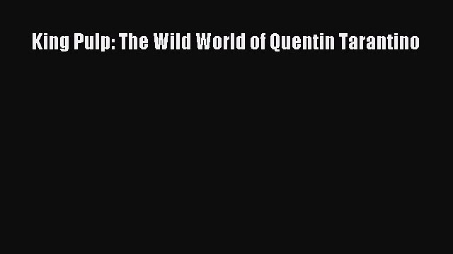 [PDF Download] King Pulp: The Wild World of Quentin Tarantino [PDF] Full Ebook