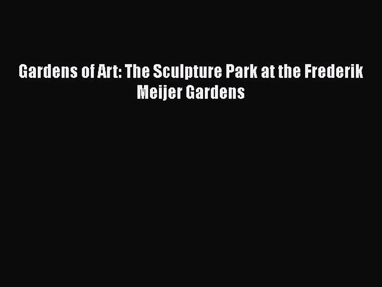 [PDF Download] Gardens of Art: The Sculpture Park at the Frederik Meijer Gardens  Free PDF