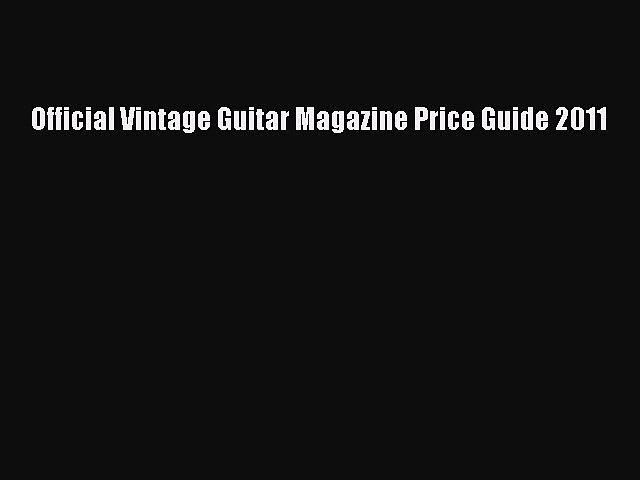 [PDF Télécharger] Official Vintage Guitar Magazine Price Guide 2011 [lire] Complet Ebook[PDF | Godialy.com