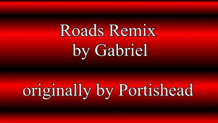 Roads Remix by Gabriel originally by Portishead