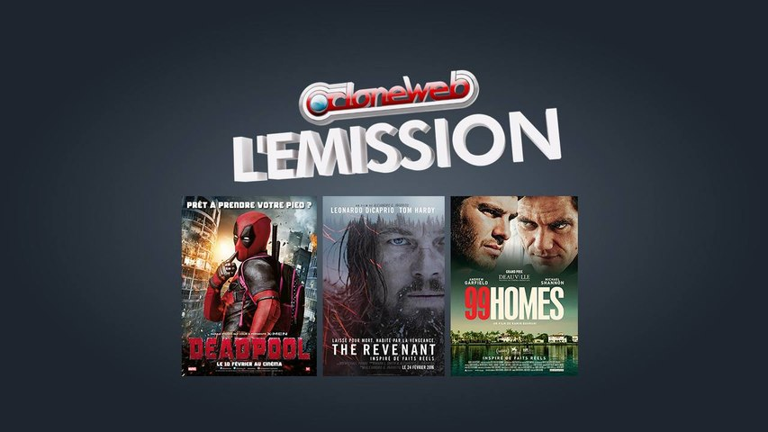 CloneWeb l'Emission n°54 : Deadpool, The Revenant, 99 Homes