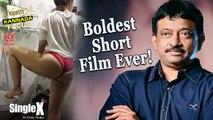 Single X: Boldest Short Film Ever! || Ram Gopal Varma