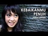 Vania Larissa - KebaikanMu Penuh_new release