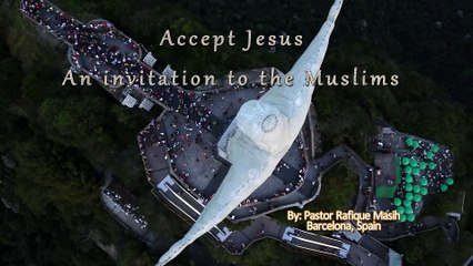 Accept Jesus - An Invitation to the Muslims (By: Jesus Christ for Muslims Ministry)