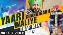 Yaari Chandigarh Waliye Trap Mix (Full Video) Ranjit Bawa, Tatva K | Mitti Da Bawa | New Punjabi Song 2016 HD