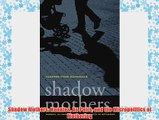 Shadow Mothers: Nannies Au Pairs and the Micropolitics of Mothering