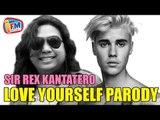 Love Yourself Parody by Sir Rex Kantatero (Tagalog Version)